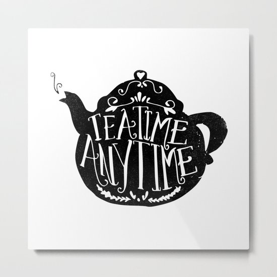 TEA TIME. ANY TIME. Metal Print
