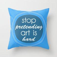 Stop pretending art is hard (blue) Throw Pillow