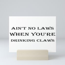 Ain't No Laws When You're Drinking Claws Mini Art Print