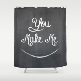 You Make Me Smile - Chalkboard Shower Curtain