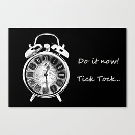 Do it now, tick tock..../ Canvas Print