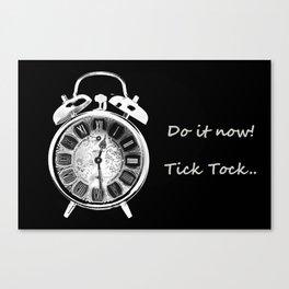 Do it now, tick tock..../ Canvas Print