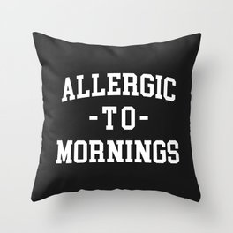 Allergic To Mornings Funny Quote Throw Pillow