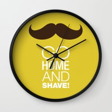 Go home and shave! Wall Clock