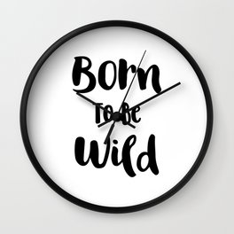 Born To Be Wild (Black and White) Wall Clock
