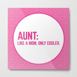 Aunt Like A Mom Funny Quote Metal Print
