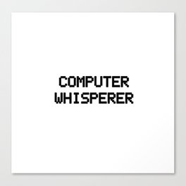 Computer Whisperer Canvas Print