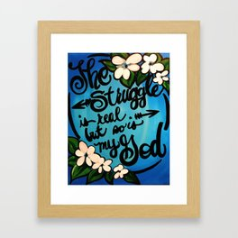 THE STRUGGLE IS REAL BUT Framed Art Print
