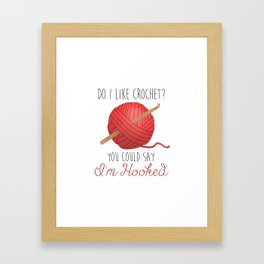 Do I Like Crochet? You Could Say I'm Hooked  |  Red Framed Art Print