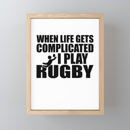 When Life Gets Complicated I Play Rugby Framed Mini Art Print