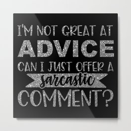 I'm Not Great At Advice Can I Just Offer A Sarcastic Comment Metal Print