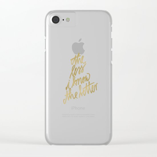 The Less I Know The Better Text Clear iPhone Case