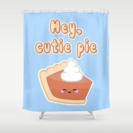 Hey, Cutie Pie Shower Curtain