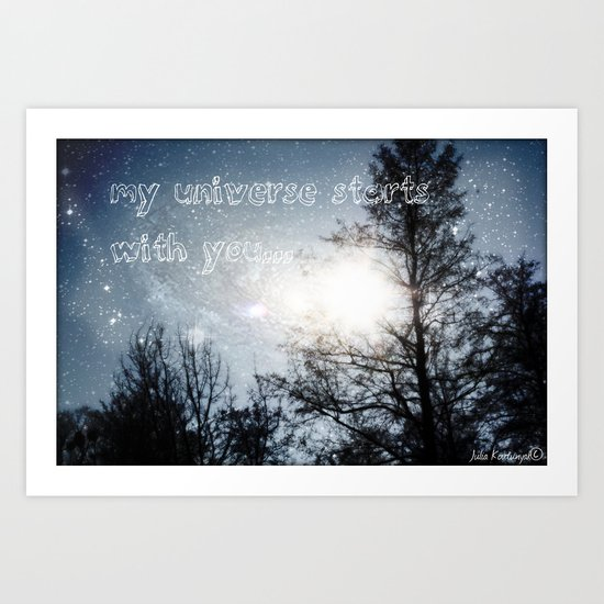 My universe starts with you... Art Print
