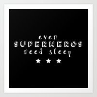superheros Art Prints featuring Even Superheros Need Sleep by Nina & Charlotte