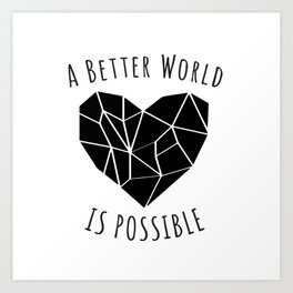 A Better World Is Possible  Art Print