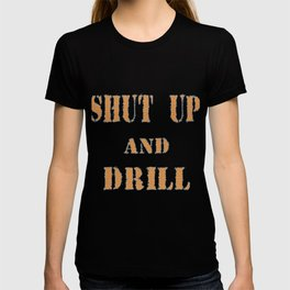 Funny Drill Tshirt Designs Shut up and drill T-shirt