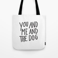 You, Me And Dog Tote Bag