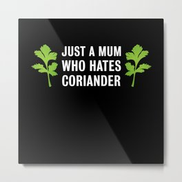Just a Mum who hates Coriander | Gift Metal Print