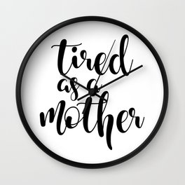 Tired as a mother Wall Clock