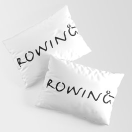 Rowing Text 1 Pillow Sham