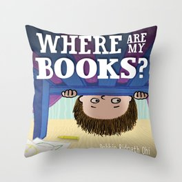 WHERE ARE MY BOOKS? Throw Pillow