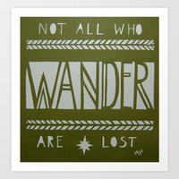 not all who wander Art Prints featuring Not All Who Wander by MichelleLynne