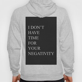 I Don't Have Time For Your Negativity Hoody