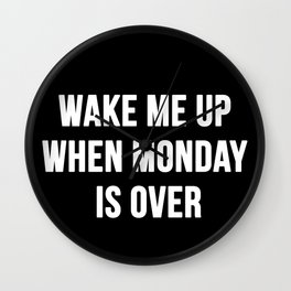 Wake Me Up When Monday Ends Wall Clock