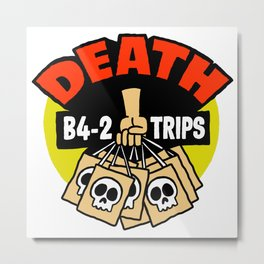 Death B4 2 Trips Metal Print
