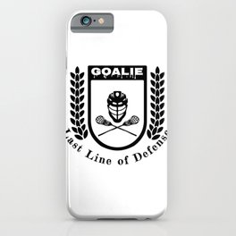 Lacrosse Goalie Last Line of Defense Lacrosse Goaltender iPhone Case