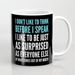 I DON'T LIKE TO THINK BEFORE I SPEAK (Black) Coffee Mug