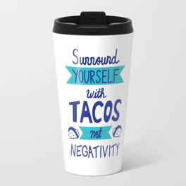 Surround Yourself With Tacos Not Negativity Travel Mug