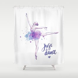 JUST DANCE WATERCOLOR QUOTE Shower Curtain