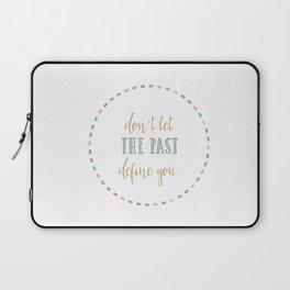 don't let the past define you Laptop Sleeve