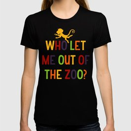 Who Let Me Out Of The Zoo T-shirt