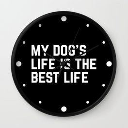 Dog's Life Funny Quote Wall Clock