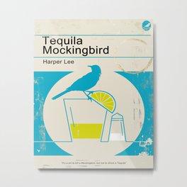 Tequila Mockingbird (Blue Ed) Metal Print