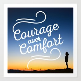 Courage Over Comfort Art Print