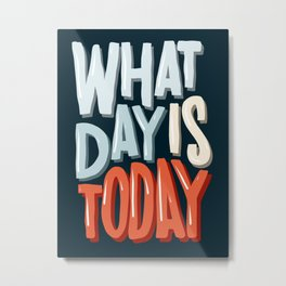 What Day Is Today | Quarantine Life Metal Print