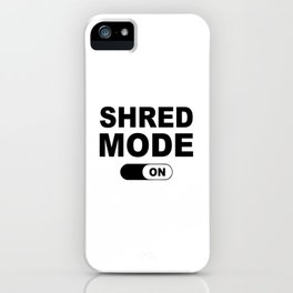 Shred Mode On iPhone Case