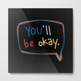 You'll Be Okay. Metal Print