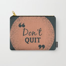 Don't Quit Carry-All Pouch