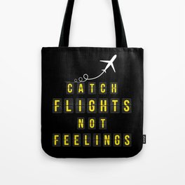Catch Flights Not Feelings Tote Bag
