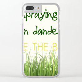 Quit Spraying Your Damn Dandelions. Save the Bees Clear iPhone Case