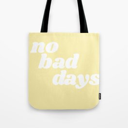no bad days VIII Tote Bag