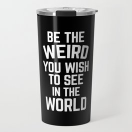 Weird In The World Funny Quote Travel Mug