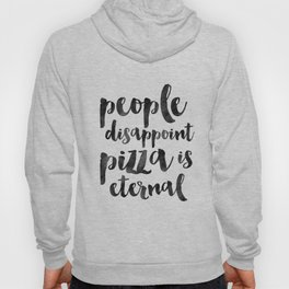 FUNNY PIZZA QUOTE, People Disappoint Pizza Is Eternal,Pizza Party,Kitchen Decor,Kitchen Sign,Pizza S Hoody
