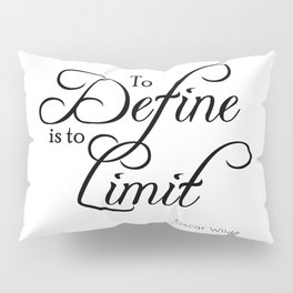 To Define is to Limit - Oscar Wilde quote Pillow Sham
