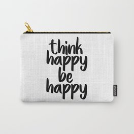 Think Happy Be Happy, Inspirational Quote, Motivational Quote, Positive Thinking, Art Carry-All Pouch